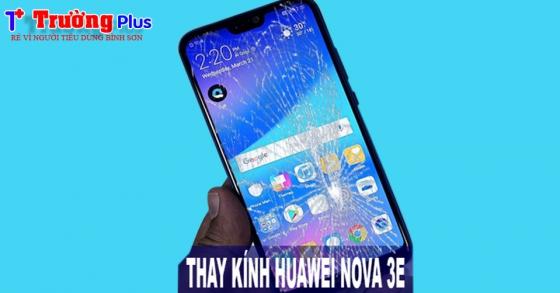 Thay mặt kính Huawei Nova 3e tại  Châu Ổ -  Bình Sơn