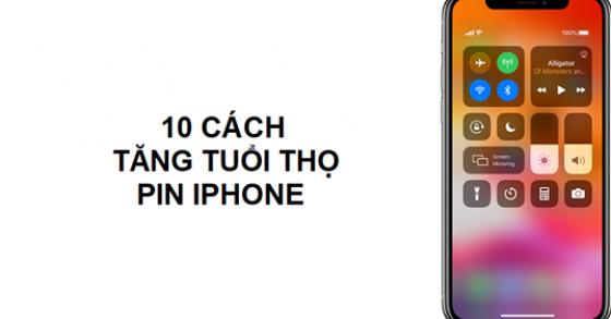 10 cách tăng tuổi thọ, thời lượng pin cho iPhone mà bạn nên biết